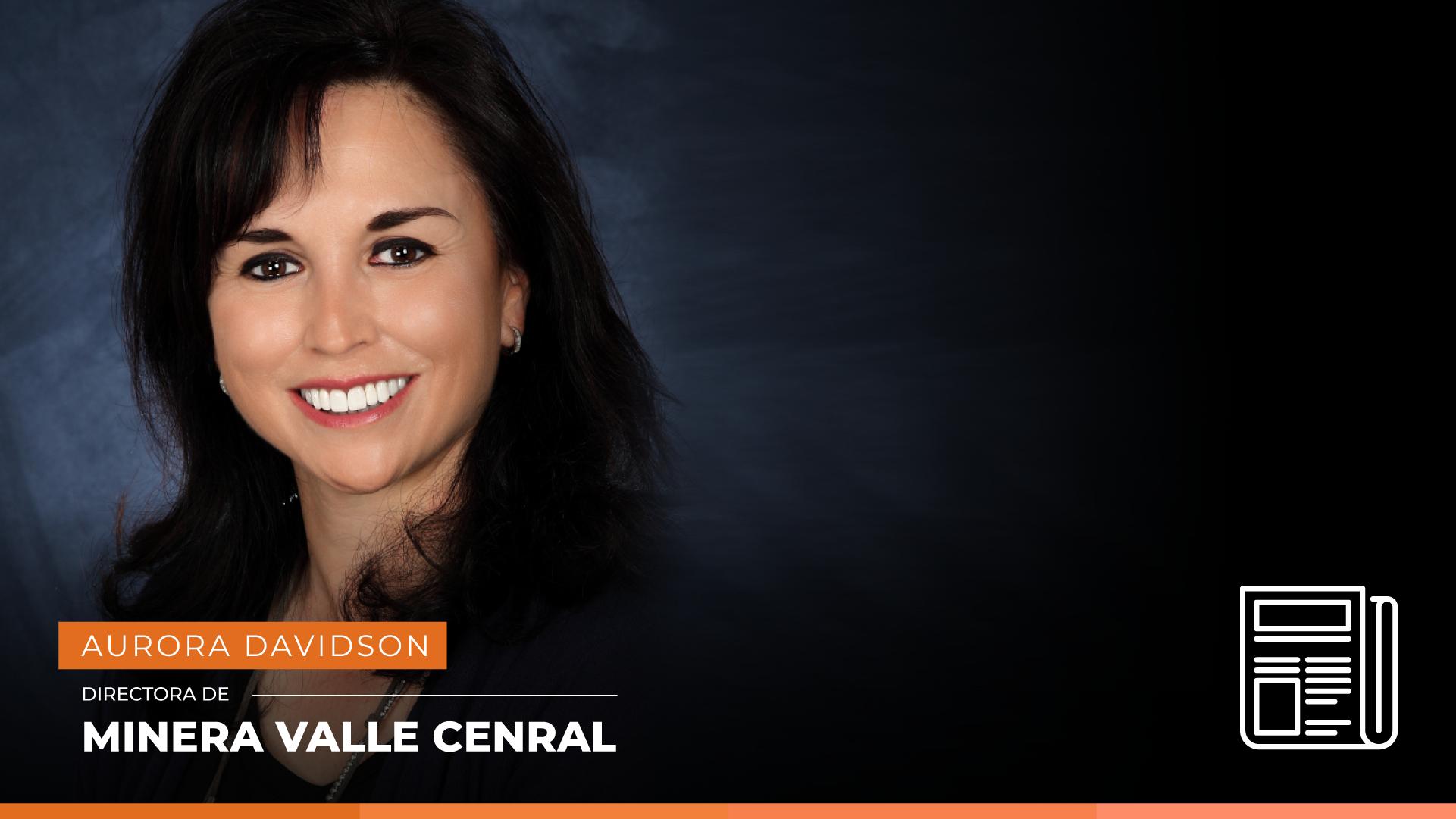 Aurora Davidson, Directora de Minera Valle Central.