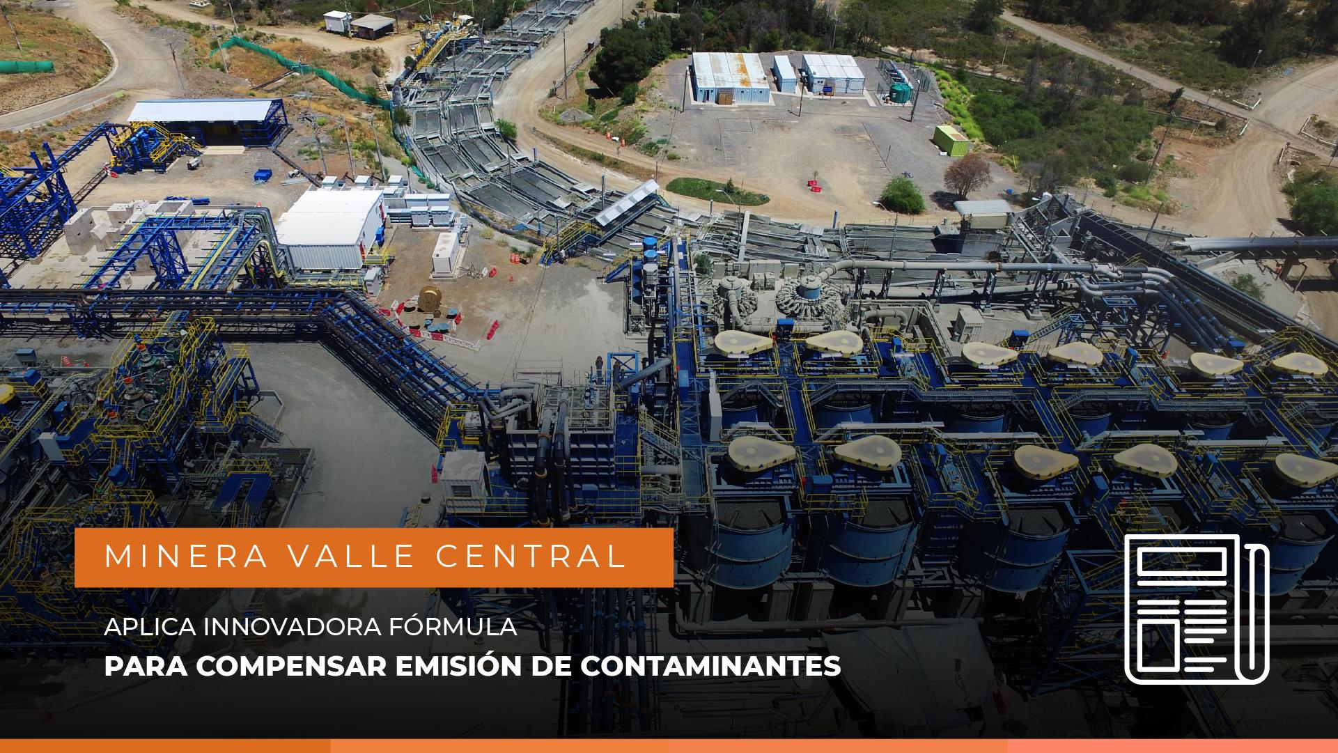 Minera Valle Central aplica innovadora fórmula para compensar emisión de contaminantes.